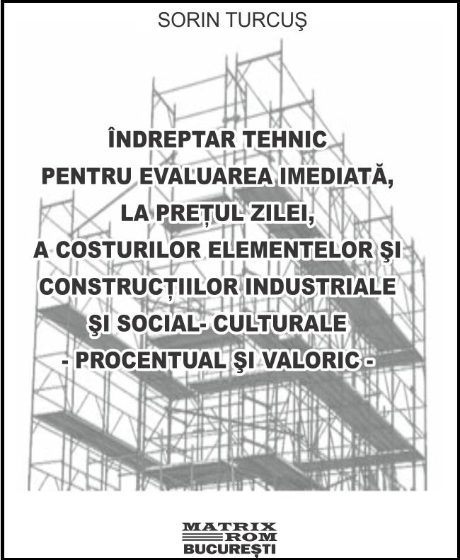 Indreptar tehnic pentru evaluare imediata la pretul zilei , a costurilor elementelor si constructiilor industriale si social-culturale - procentul si valoric