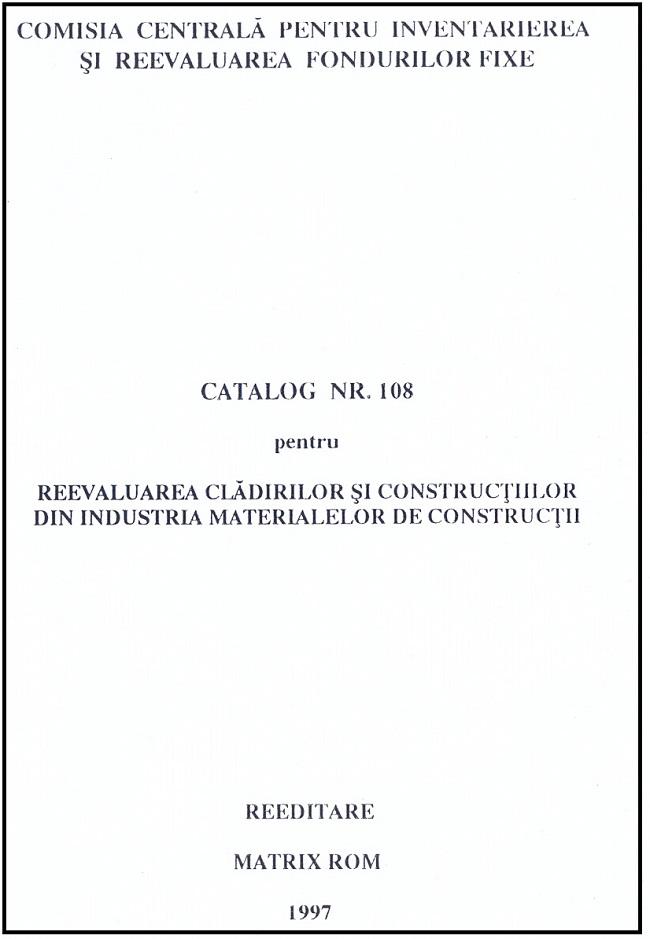 Catalog nr. 108 pentru reevaluarea cladirilor si constructiilor din industria materialelor de constructii