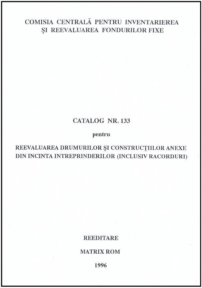 Catalog nr. 133 pentru reevaluarea drumurilor si constructiilor anexe din incinta intreprinderilor (inclusiv racorduri)