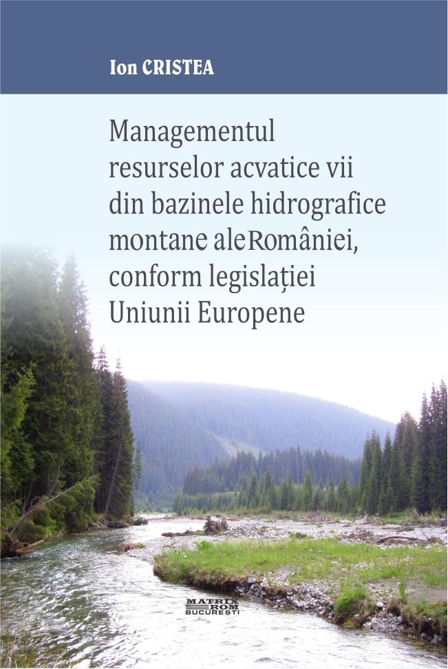Managmentul resurselor acvatice vii din bazinele hifrografice montale ale Romaniei , conform legislatiei Uniunii Europene