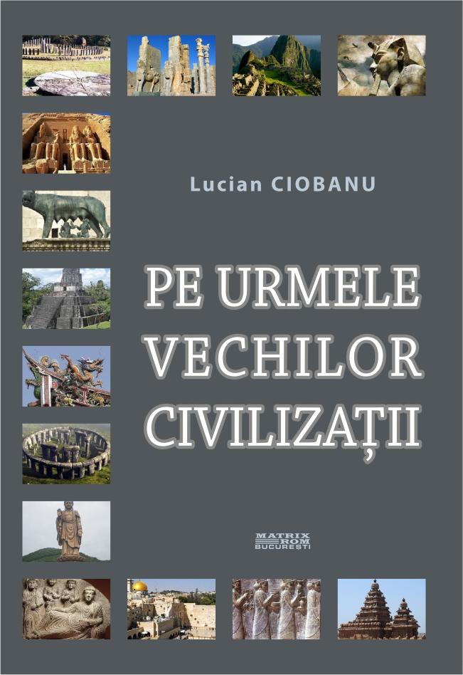 Pe urmele vechilor civilizatii - Lucian Ciobanu