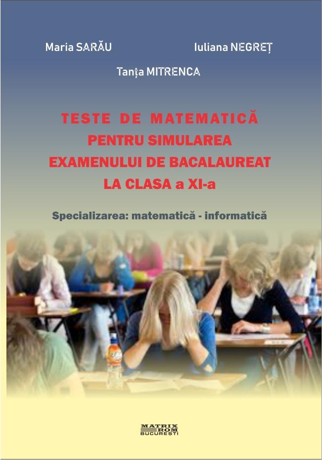 Teste De Matematica Pentru Simularea Examenului De Bacalaureat La Clasa A XI A Specializarea Matematica Informatica