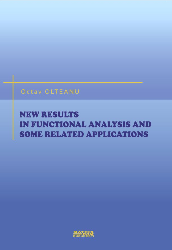New result in functional anaysys and some related applications - Octav Olteanu