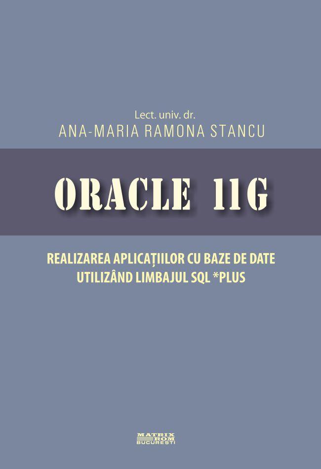 Oracle 11G - Realizarea aplicatiilor cu baze de date utilizand limbajul Sql* Plus