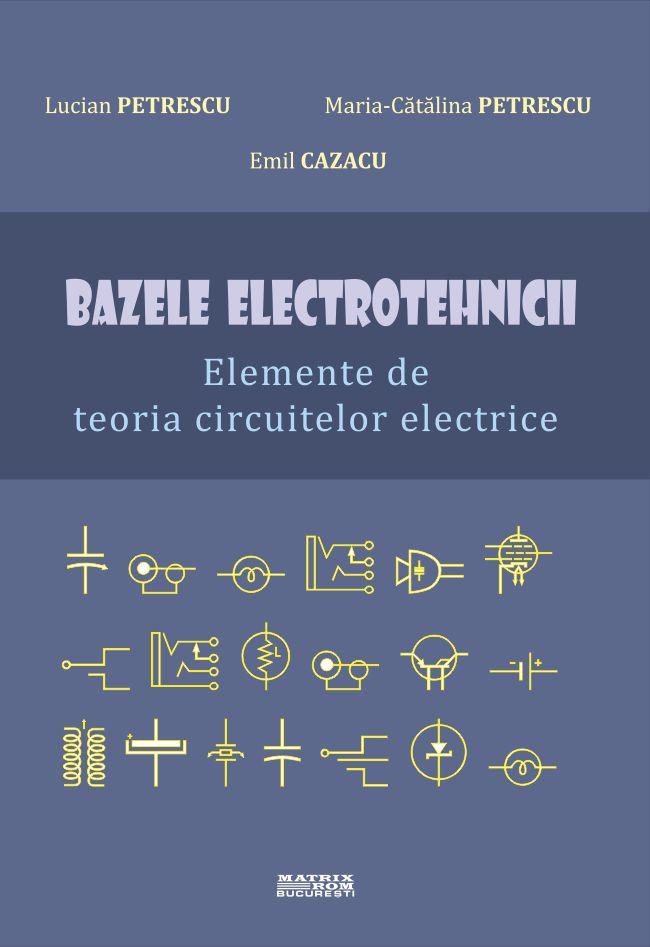 Bazele Electrotehnicii - Elemente de teoria circuitelor electrice